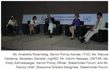 Ms. Anabella Rosenberg, Senior Policy Adviser, ITUC; Ms. Maruxa Cardama, Secretary General, nrg4SD; Mr. Achim Halpaap, UNITAR; Ms. Kirsty Schneeberger, Senior Policy Officer, Stakeholder Forum; and Mr. Farooq Ullah, Executive Director Designate, Stakeholder Forum.