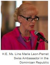 Ms. Line Marie Leon-Pernet Swiss Ambassador in the Dominican Republic
