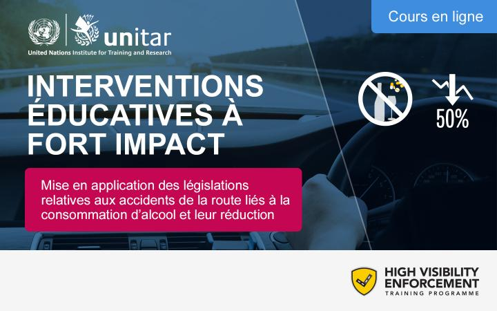 INTERVENTIONS ÉDUCATIVES A FORT IMPACT: MISE EN APPLICATION DES LEGISLATIONS RELATIVES AUX ACCIDENTS DE LA ROUTE LIES A LA CONSOMMATION D'ALCOOL ET LEUR REDUCTION